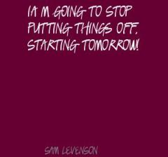 I'm-going-to-stop-putting-things-off,-starting-tomorrow!